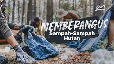 Gambar sampul Featured: Memberangus Sampah Hutan