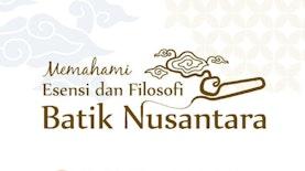 Memahami Esensi dan Filosofi Batik Nusantara