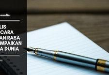 Menulis Sebagai Cara Mengungkapkan Rasa dan Pesan Pada Dunia