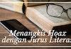 Menangkis Hoaks dengan Jurus Literasi