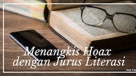Menangkis Hoax dengan Jurus Literasi