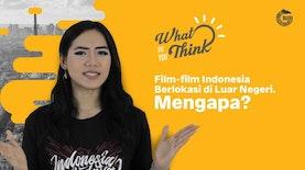 Film-film Indonesia Berlokasi di Luar Negeri. Mengapa?