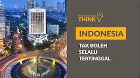 Indonesia Tak Boleh Selalu Tertinggal