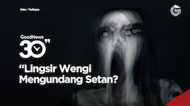 Lingsir Wengi Mengundang Setan?