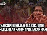 Gambar sampul Tradisi Potong Jari Ala Suku Dani, Mengerikan Namun Sarat Makna